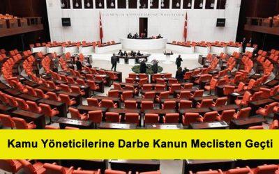 Kamu Yöneticilerine Darbe Kanun Meclisten geçti