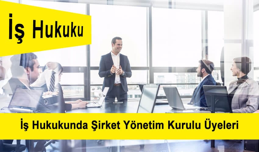 İş Hukukunda Şirket Yönetim Kurulu Üyeleri ve Görevleri