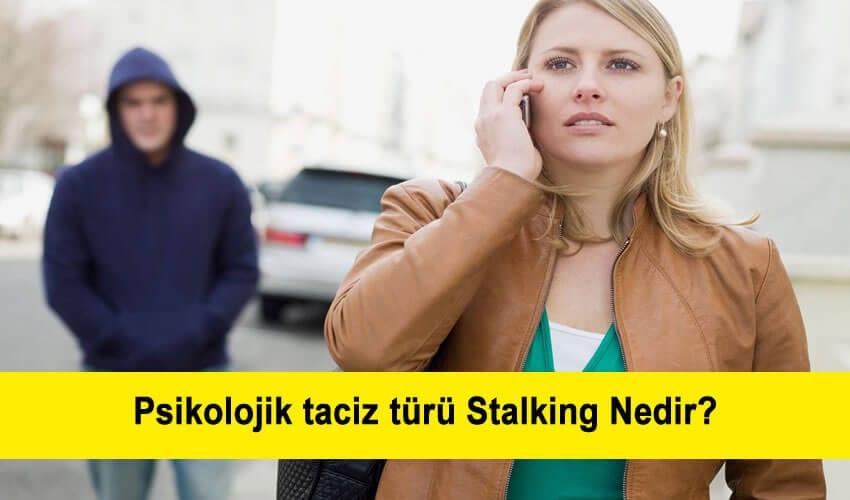 Psikolojik taciz türü Stalking Nedir?