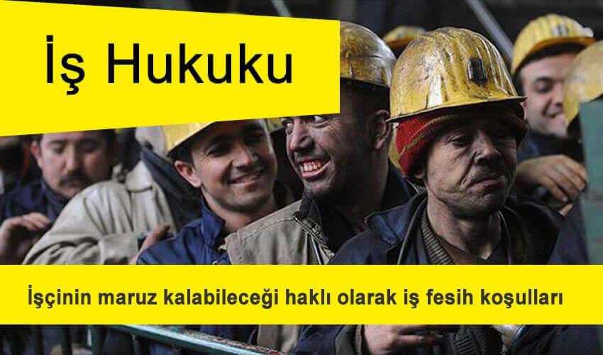İşçinin maruz kalabileceği haklı olarak iş fesih koşulları