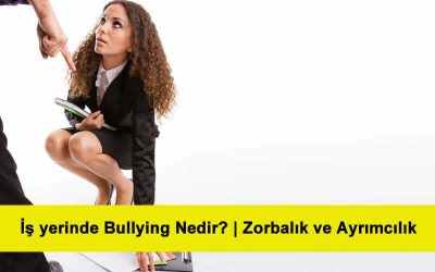 İş yerinde Bullying Nedir?
