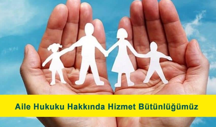 Aile hukuku hakkında hizmet bütünlüğümüz.